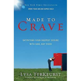 Made to Crave Satisfying Your Deepest Desire with God Not Food by TerKeurst & Lysa