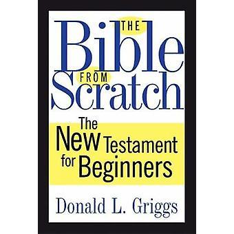 A Bíblia do zero o novo testamento para iniciantes por Griggs & Donald L.