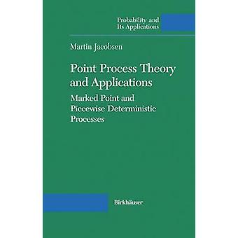 Point Process Theory and Applications Marked Point and Piecewise Deterministic Processes by Jacobsen & Martin