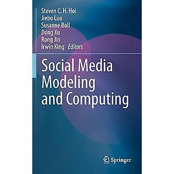 Social Media Modeling and Computing by Hoi & Steven C. H.