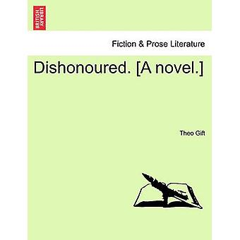 Dishonoured. A novel. by Gift & Theo