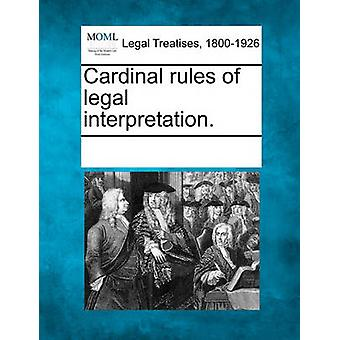 Cardinal rules of legal interpretation. by Multiple Contributors & See Notes