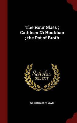 The Hour Glass  Cathleen Ni Houlihan  the Pot of Broth by Yeats & William Butler