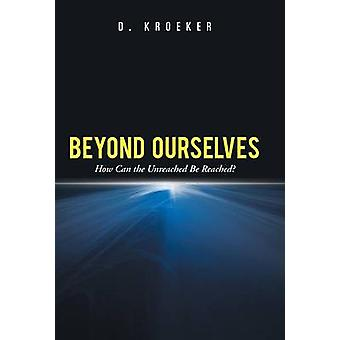 Beyond Ourselves How Can the Unreached Be Reached by Kroeker & D.