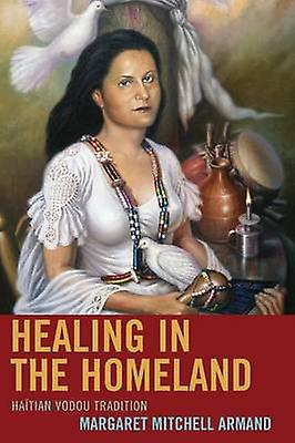 Healing in the Homeland Haitian Vodou Tradition by Arhommed