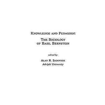 Knowledge and Pedagogy The Sociology of Basil Bernstein by Sadovnik & Alan