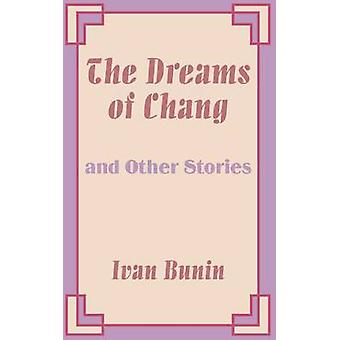 Dreams of Chang and Other Stories The by Bunin & Ivan