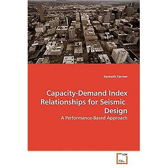 CapacityDemand Index Relationships for Seismic  Design by Farrow & Kenneth