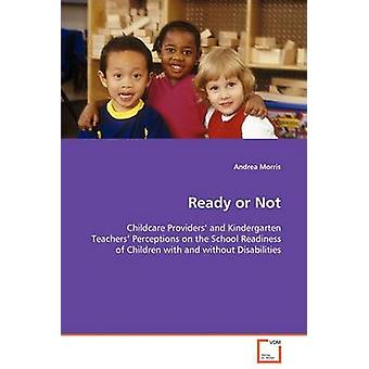 Ready or Not  Childcare Providers and Kindergarten Teachers Perceptions on the School Readiness of Children with and without Disabilities by Morris & Andrea