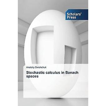 Stochastic calculus in Banach spaces by Swishchuk Anatoliy