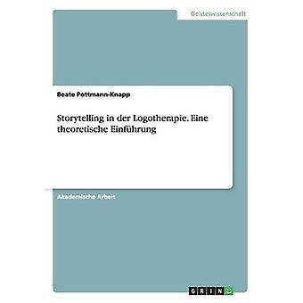 Storytelling in Der Logotherapie. Eine Theoretische Einfuhrung by PottmannKnapp & Beate