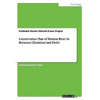 Conservation Plan of Hindon River In Between Ghaziabad and Delhi by Shukla & Prabhakar