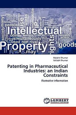 Patenting in Pharmaceutical Industries an Indian Constraints by Thumar & Rakshit