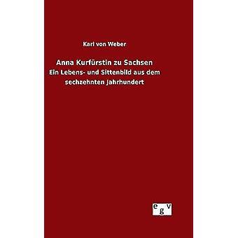 Anna Kurfrstin Zu Sachsen von Weber & Karl von