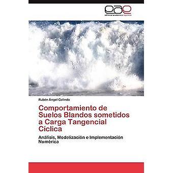 Comportamiento de Suelos Blandos Sometidos a Carga Tangencial Ciclica by Galindo & Rub N. Ngel