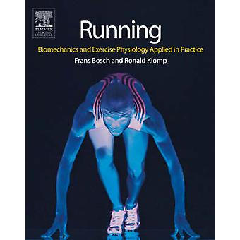 Running - Biomechanics and Exercise Physiology in Practice by Frans Bo