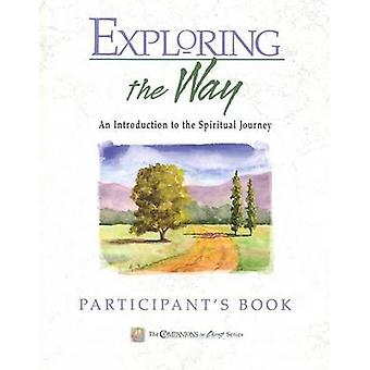 Exploring the Way - An Introduction to the Spiritual Journey by Marjor