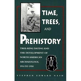 Time - Trees - and Prehistory - Tree Ring Dating and the Development o