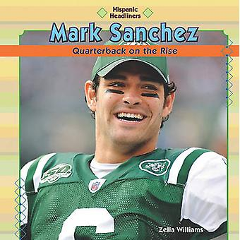 Mark Sanchez - Quarterback on the Rise by Zella Williams - 97814488145