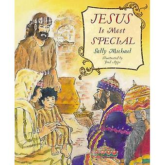 Jesus Is Most Special by Sally Michael - Fred Apps - 9781629950297 Bo