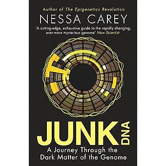 Junk DNA - A Journey Through the Dark Matter of the Genome by Nessa Ca