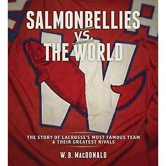 Salmonbellies vs. the World - The Story of Lacrosse's Most Famous Team