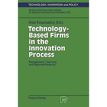TechnologyBased Firms in the Innovation Process Management Financing and Regional Networks by Fraunhofer Institute for Systems & Innov