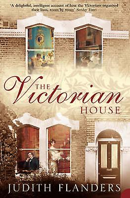 The Victorian House by Judith Flanders