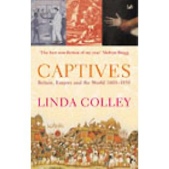 Captives - Britain - Empire and the World 1600-1850 by Linda Colley -