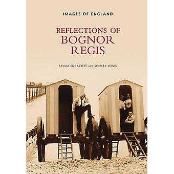 Reflections of Bognor Regis by Sylvia Endacott - Shirley Lewis - 9780