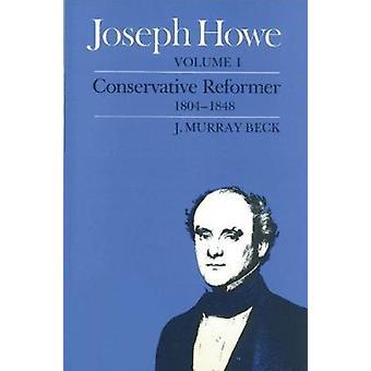 Joseph Howe - v. 1 - Conservative Reformer by Murray Beck - 97807735044