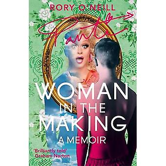 Woman in the Making - Panti's Memoir by Rory O'Neill - 9781444798579 B