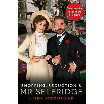Einkaufen - Verführung und Herr Selfridge (Main - TV Tie-in) von Lindy Woo