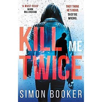 Kill Me Twice - A compulsively gripping thriller perfect for fans of H
