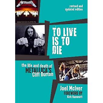 To Live is to Die - The Life and Death of Metallica's Cliff Burton by