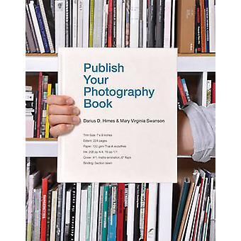 Publicera din fotografering bok av Mary Swanson - Virginia Himes - 9781