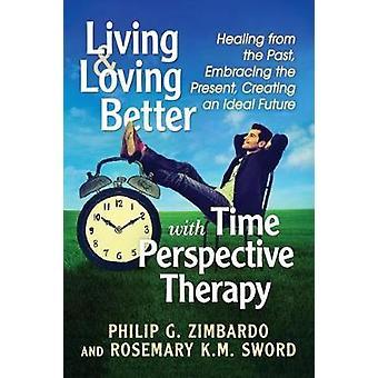 Leben und lieben besser mit Zeit-Perspektive-Therapie - Heilung der P