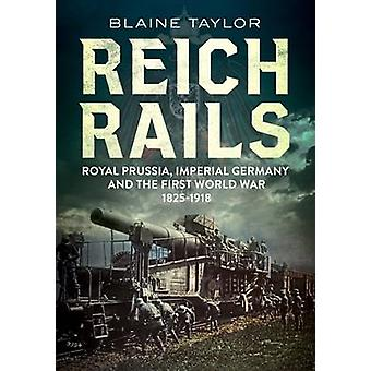 Reich Rails - Royal Prussia - Imperial Germany and the First World War