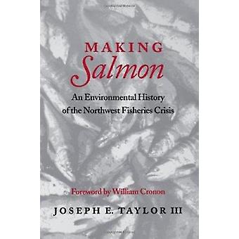 Making Salmon - An Environmental History of the Northwest Fisheries Cr