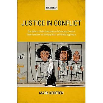Justice in Conflict: The Effects of the International Criminal Court's Interventions on Ending Wars and Building...