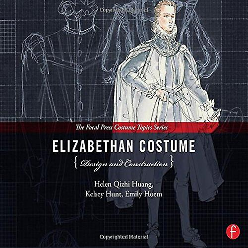 Elizabethan Costume Design and Construction (The Focal Press Costume Topics Series)