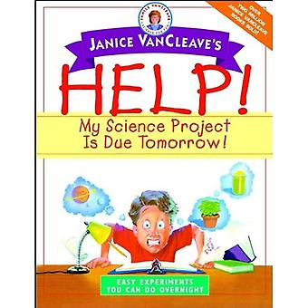 Janice VanCleave's Help!: My Science Project is Due Tomorrow - Easy Experiments You Can Do Overnight (Janice VanCleave science for fun)