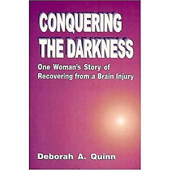 Conquering the Darkness : One Woman&s Story of Recovering from Brain Injury