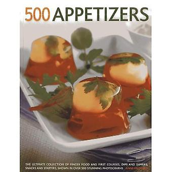 500 Appetizers: The Ultimate Collection of Finger Food and First Courses, Dips and Dippers, Snacks and Starters, Shown in Over 500 Stunning Photographs