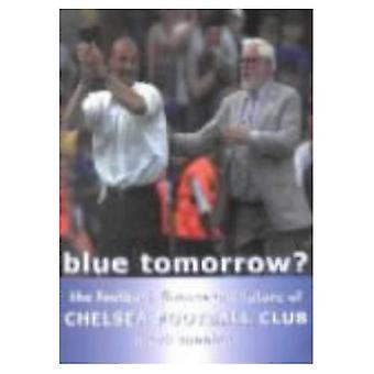 Blue Tomorrow Chelsea FC: The Football, Finance and Future of Chelsea Football Club