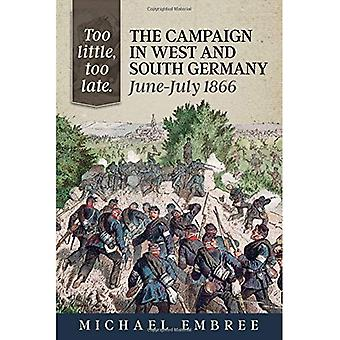 Too Little, Too Late. The Campaign in West and South Germany, June-July 1866