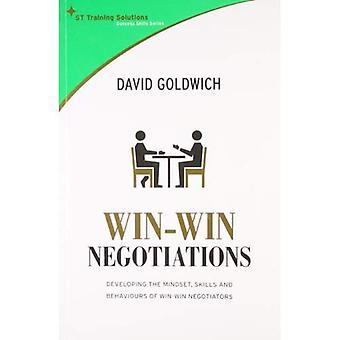 Win-win Negotiations: Develop the Mindset, Skills, and Behaviors of Winning Negotiators