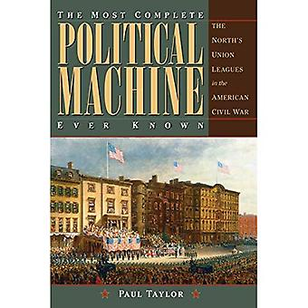 The Most Complete Political� Machine Ever Known: The North's Union Leagues in the American Civil War (Civil War in the North Series)