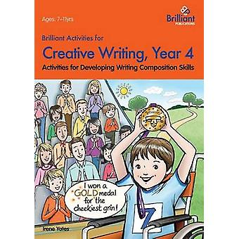 Brilliant Activities for Creative Writing Year 4Activities for Developing Writing Composition Skills by Yates & Irene