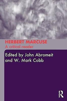 Herbert Marcuse  A Critical Reader by Abromeit & John